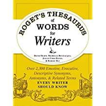 Roget's Thesaurus of Words for Writers: Over 2,300 Emotive, Evocative, Descriptive Synonyms, Antonyms, and Related Terms Every Writer Should Know (English Edition)