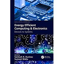 Energy Efficient Computing & Electronics: Devices to Systems (Devices, Circuits, and Systems) (English Edition)