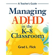 Managing ADHD in the K-8 Classroom: A Teacher's Guide (English Edition)