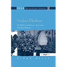 Healing Rhythms: The World of South Korea's East Coast Hereditary Shamans (SOAS Studies in Music Series) (English Edition)