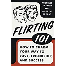 Flirting 101: How to Charm Your Way to Love, Friendship, and Success (English Edition)