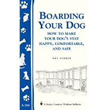 Boarding Your Dog: How to Make Your Dog's Stay Happy, Comfortable, and Safe: Storey's Country Wisdom Bulletin A-268 (Storey Country Wisdom Bulletin, A-268) (English Edition)
