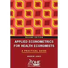 Applied Econometrics for Health Economists: A Practical Guide (English Edition)