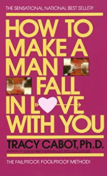 """How to Make a Man Fall in Love with You: The Fail-Proof, Fool-Proof Method (English Edition)"",作者:[Cabot, Tracy]"