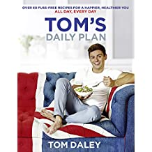 Tom's Daily Plan: Over 80 fuss-free recipes for a happier, healthier you. All day, every day. (English Edition)
