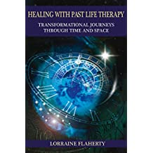 Healing with Past Life Therapy: Transformational Journeys through Time and Space (English Edition)