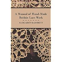 A Manual of Hand-Made Bobbin Lace Work (English Edition)