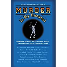 Murder Is My Racquet: Fourteen Original Tales of Love, Death, and Tennis by Today's Great Writers (Original Tennis Mysteries) (English Edition)
