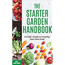 The Starter Garden Handbook: A Cook's Guide to Growing Your Own Food (English Edition)