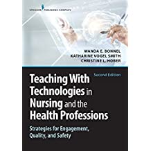 Teaching with Technologies in Nursing and the Health Professions: Strategies for Engagement, Quality, and Safety (English Edition)