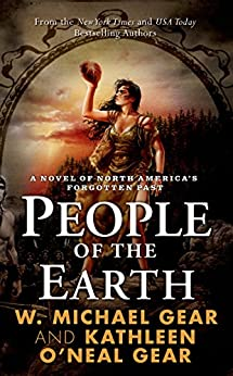 """People of the Earth: A Novel of North America's Forgotten Past (English Edition)"",作者:[Gear, W. Michael, Gear, Kathleen O'Neal]"