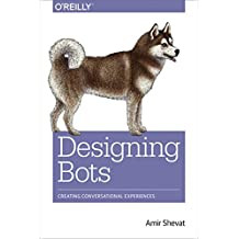 Designing Bots: Creating Conversational Experiences (English Edition)