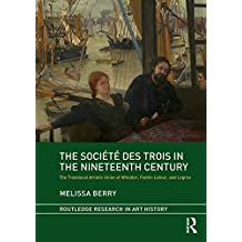 The Société des Trois in the Nineteenth Century: The Translocal Artistic Union of Whistler, Fantin-Latour, and Legros (Routledge Research in Art History) (English Edition)