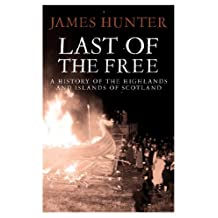 Last of the Free: A History of the Highlands and Islands of Scotland (English Edition)