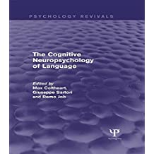 The Cognitive Neuropsychology of Language (Psychology Revivals) (English Edition)