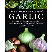 The Complete Book of Garlic: A Guide for Gardeners, Growers, and Serious Cooks (English Edition)