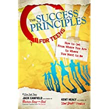 The Success Principles for Teens: How to Get From Where You Are to Where You Want to Be (English Edition)