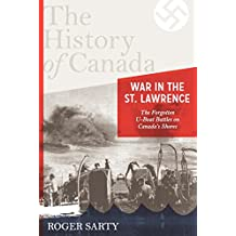 The History of Canada Series: War in the St. Lawrence: The Forgotten U-boat Battles On Canada's Shores (English Edition)