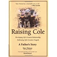 Raising Cole: Developing Life's Greatest Relationship, Embracing Life's Greatest Tragedy : A Father's Story