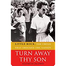Turn Away Thy Son: Little Rock, the Crisis That Shocked the Nation (English Edition)