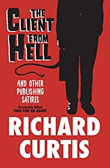 """""""The Client from Hell: And Other Publishing Satires (English Edition)"""",作者:[Curtis, Richard]"""