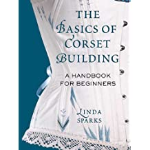 The Basics of Corset Building: A Handbook for Beginners (English Edition)