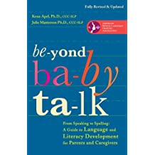 Beyond Baby Talk: From Speaking to Spelling: A Guide to Language and Literacy Development for Parents and Caregivers (English Edition)