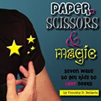 Paper, Scissors & Magic: Seven Ways to Get Your Kids to Love Books