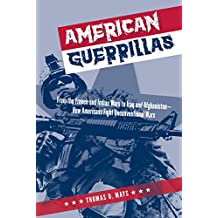 American Guerrillas: From the French and Indian Wars to Iraq and Afghanistan—How Americans Fight Unconventional Wars (English Edition)