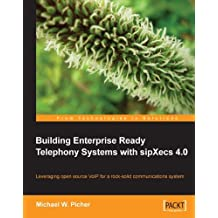 Building Enterprise Ready Telephony Systems with sipXecs 4.0 (English Edition)