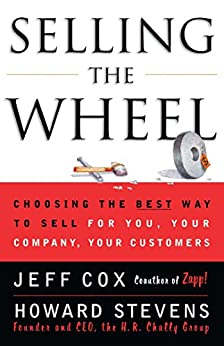 """""""Selling the Wheel: Choosing the Best Way to Sell For You, Your Company, and Your Customers (English Edition)"""",作者:[Cox, Jeff, Stevens, Howard]"""