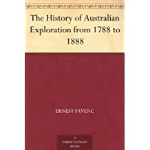 The History of Australian Exploration from 1788 to 1888 (English Edition)
