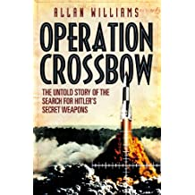Operation Crossbow: The Untold Story of the Search for Hitler's Secret Weapons (English Edition)