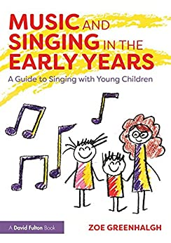 """""""Music and Singing in the Early Years: A Guide to Singing with Young Children (English Edition)"""",作者:[Greenhalgh, Zoe]"""