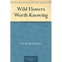 Wild Flowers Worth Knowing (English Edition)