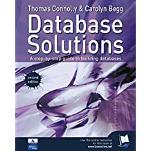 Database Solutions: A Step-by-Step Approach to Building Databases (English Edition)