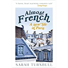 Almost French: A New Life in Paris (English Edition)