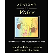 Anatomy of Voice: How to Enhance and Project Your Best Voice (English Edition)