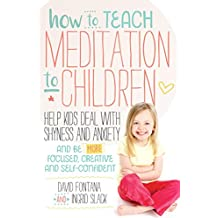 How to Teach Meditation to Children: Help Kids Deal with Shyness and Anxiety and Be More Focused, Creative and Self-confident (English Edition)