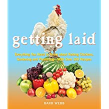 Getting Laid: Everything You Need to Know About Raising Chickens, Gardening and Preserving — with Over 100 Recipes! (English Edition)