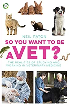 """So You Want to Be a Vet?: The Realities of Studying and Working in Veterinary Medicine (English Edition)"",作者:[Paton, Neil]"