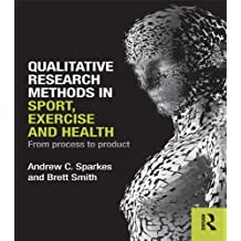 Qualitative Research Methods in Sport, Exercise and Health: From Process to Product (English Edition)