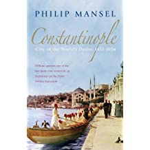 Constantinople: City of the World's Desire, 1453-1924 (English Edition)