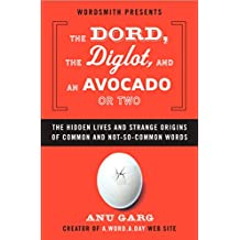 The Dord, the Diglot, and an Avocado or Two: The Hidden Lives and Strange Origins of Common and Not-So-Common Words (English Edition)