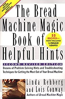 """""""The Bread Machine Magic Book of Helpful Hints: Dozens of Problem-Solving Hints and Troubleshooting techniques for Getting the Most Out of Your Bread Machine (English Edition)"""",作者:[Rehberg, Linda, Conway, Lois]"""