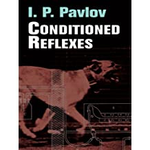 Conditioned Reflexes: An Investigation of the Physiological Activity of the Cerebral Cortex (English Edition)