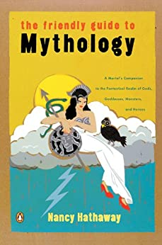 """""""The Friendly Guide to Mythology: A Mortal's Companion to the Fantastical Realm of Gods Goddesses Monsters Heroes (English Edition)"""",作者:[Hathaway, Nancy]"""