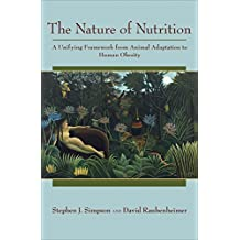 The Nature of Nutrition: A Unifying Framework from Animal Adaptation to Human Obesity (English Edition)