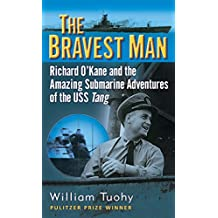 The Bravest Man: Richard O'Kane and the Amazing Submarine Adventures of the USS Tang (English Edition)