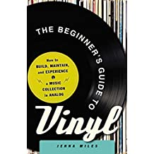 The Beginner's Guide to Vinyl: How to Build, Maintain, and Experience a Music Collection in Analog (English Edition)